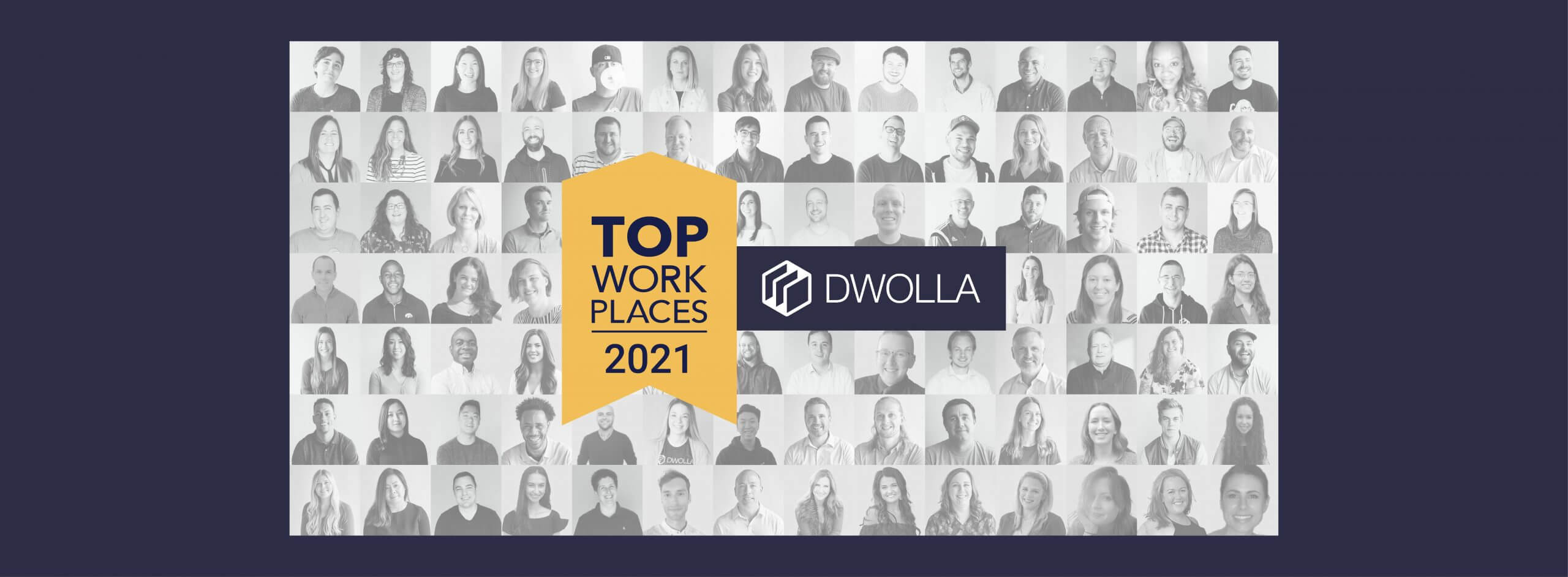"""Banner Image: In the center """"Top Work Places"""" is in a yellow vertical arrow banner with the Dwolla logo to the right. The background is a grid of black and white photos of Dwolla employees."""
